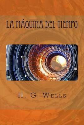 La Maquina del Tiempo (Spanish, Paperback): H. G. Wells