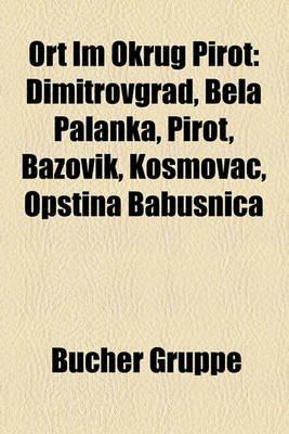 Ort Im Okrug Pirot - Dimitrovgrad, Bela Palanka, Pirot, Bazovik, Kosmovac, Op Tina Babu Nica (English, German, Paperback):...