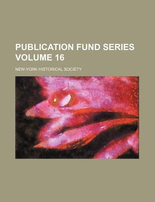 Publication Fund Series Volume 16 (Paperback): New York Historical Society
