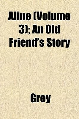 Aline (Volume 3); An Old Friend's Story (Paperback): Grey