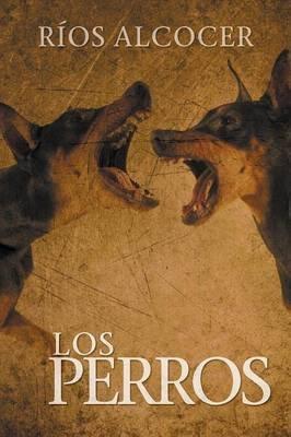 Los Perros (Spanish, Paperback): Rios Alcocer