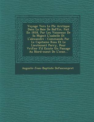 Voyage Vers Le P Le Arctique Dans La Baie de Baffin, Fait En 1818, Par Les Vaisseaux de Sa Majest L'Isabelle Et...