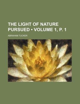The Light of Nature Pursued (Volume 1, P. 1) (Paperback): Abraham Tucker