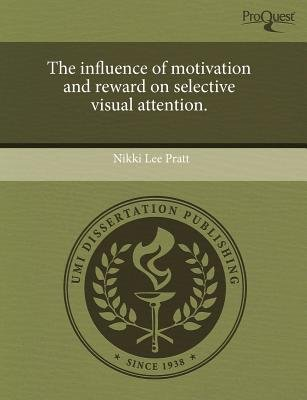 The Influence of Motivation and Reward on Selective Visual Attention (Paperback): Nikki Lee Pratt