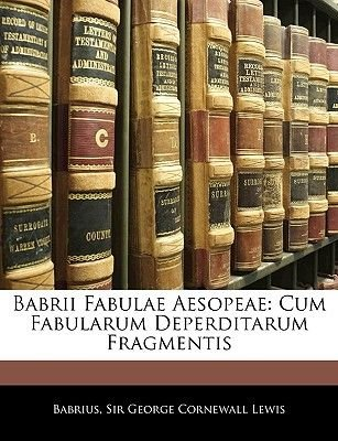 Babrii Fabulae Aesopeae - Cum Fabularum Deperditarum Fragmentis (English, Latin, Paperback): Babrius, George Cornewall Lewis
