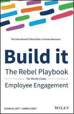 Build It - The Rebel Playbook for World-Class Employee Engagement (Hardcover): Debra Corey, Glenn Elliott