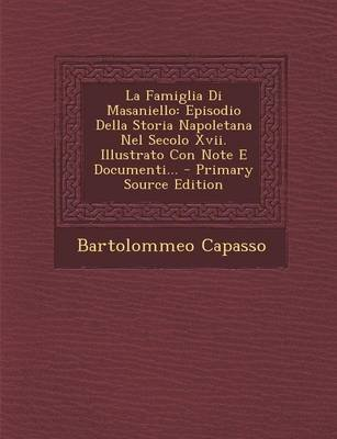 La Famiglia Di Masaniello - Episodio Della Storia Napoletana Nel Secolo XVII. Illustrato Con Note E Documenti... (English,...