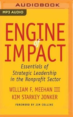 Engine of Impact - Essentials of Strategic Leadership in the Nonprofit Sector (MP3 format, CD): William F Meehan, Kim Starkey...