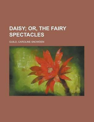 Daisy; Or, the Fairy Spectacles (Paperback): Anonymous, Caroline Snowden Guild