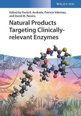 Natural Products Targeting Clinically Relevant Enzymes (Hardcover): Paula B. Andrade, Patricia Valentao, David M. Pereira