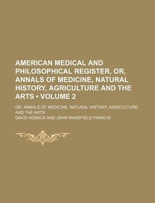 American Medical and Philosophical Register, Or, Annals of Medicine, Natural History, Agriculture and the Arts (Volume 2); Or,...