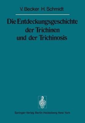 Die Entdeckungsgeschichte der Trichinen und der Trichinosis (German, Paperback, Softcover reprint of the original 1st ed....