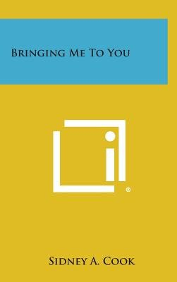 Bringing Me to You (Hardcover): Sidney A. Cook