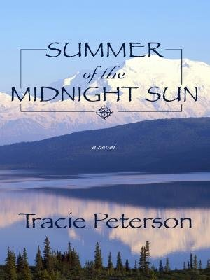 Summer of the Midnight Sun (Large print, Hardcover, Large Print edition): Tracie Peterson