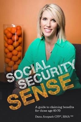 Social Security Sense - A Guide to Claiming Benefits for Those Age 60-70 (Paperback): Dana Anspach