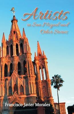 Artists in San Miguel and Other Stories (English, Spanish, Paperback): Francisco Javier Morales