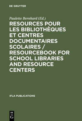 Resources Pour Les Biblioth ques Et Centres Documentaires Scolaires / Resourcebook for School Libraries and Resource Centers /...