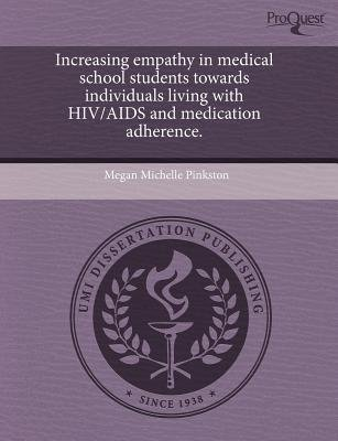 Increasing Empathy in Medical School Students Towards Individuals Living with HIV/AIDS and Medication Adherence (Paperback):...