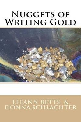 Nuggets of Writing Gold (Paperback): Leeann Betts, Donna Schlachter