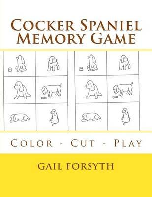 Cocker Spaniel Memory Game - Color - Cut - Play (Paperback): Gail Forsyth