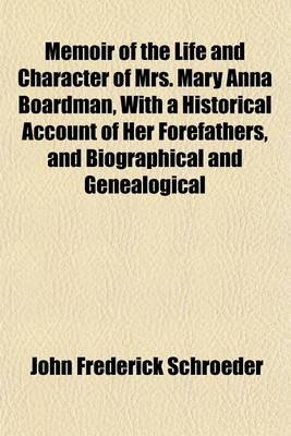 Memoir of the Life and Character of Mrs. Mary Anna Boardman, with a Historical Account of Her Forefathers, and Biographical and...