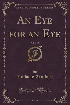 An Eye for an Eye, Vol. 2 of 2 (Classic Reprint) (Paperback): Anthony Trollope