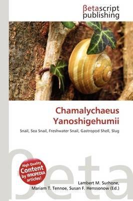 Chamalychaeus Yanoshigehumii (Paperback): Lambert M. Surhone, Mariam T. Tennoe, Susan F. Henssonow