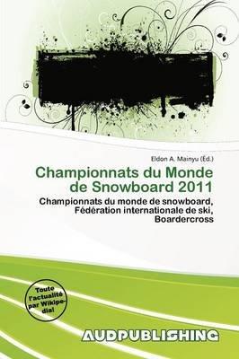 Championnats Du Monde de Snowboard 2011 (French, Paperback): Eldon A. Mainyu