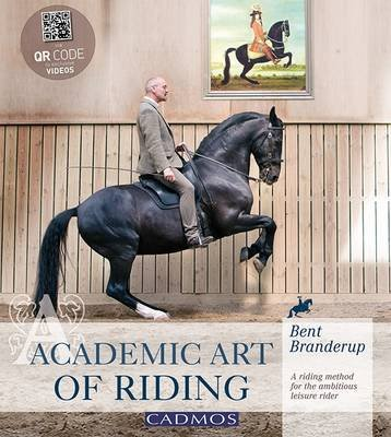 Academic Art of Riding - A Riding Method for the Ambitious Leisure Rider (Hardcover): Bent Branderup