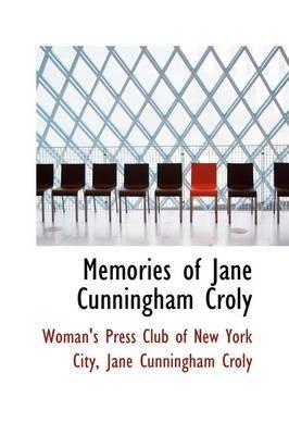 Memories of Jane Cunningham Croly (Hardcover): Jane Cunn Press Club of New York City