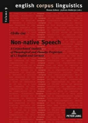 Non-Native Speech - A Corpus-Based Analysis of Phonological and Phonetic Properties of :L2 English and German (Hardcover, 1st...