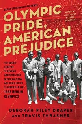 Olympic Pride, American Prejudice - The Untold Story of 18 African Americans Who Defied Jim Crow and Adolf Hitler to Compete in...
