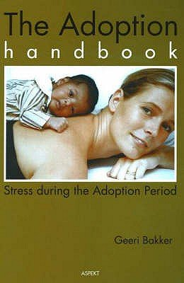 Adoption Handbook - Stress During the Adoption Period (Paperback): Geeri Bakker