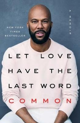 Let Love Have The Last Word - A Memoir (Hardcover): Common