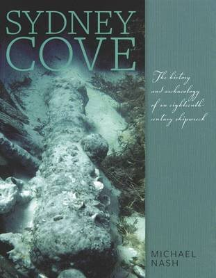 Sydney Cove - The History and Archaeology of an Eighteenth- Century Shipwreck (Hardcover): Michael Nash