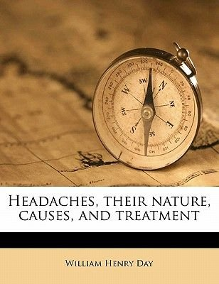Headaches, Their Nature, Causes, and Treatment (Paperback): William Henry Day