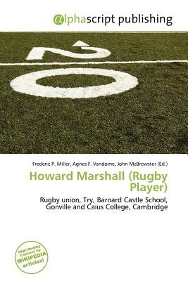 Howard Marshall (Rugby Player) (Paperback): Frederic P. Miller, Agnes F. Vandome, John McBrewster