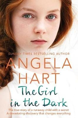 The Girl in the Dark - The True Story of Runaway Child with a Secret. A Devastating Discovery that Changes Everything....