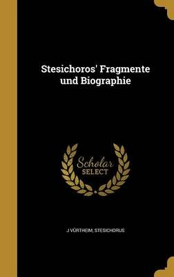 Stesichoros' Fragmente Und Biographie (German, Hardcover): J. Vurtheim