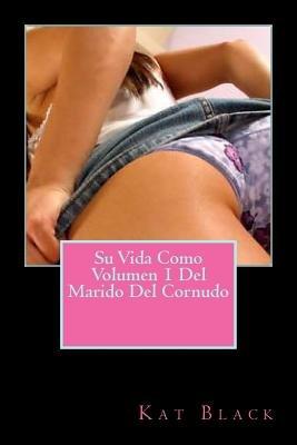 Su Vida Como Volumen 1 del Marido del Cornudo (English, Spanish, Paperback): Kat Black