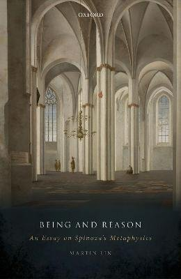 Being and Reason - An Essay on Spinoza's Metaphysics (Hardcover): Martin Lin