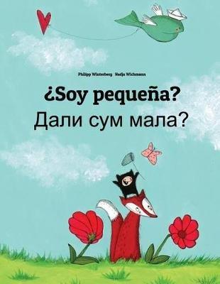 Soy Pequena? Dali Sum Mala? - Libro Infantil Ilustrado Espanol-Macedonio (Edicion Bilingue) (Spanish, Paperback): Philipp...