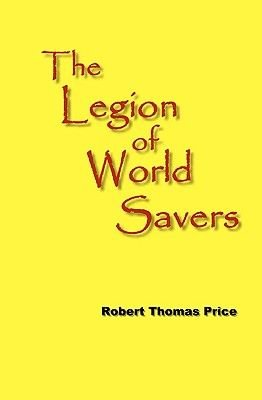 The Legion of World Savers (Paperback): Robert Thomas Price