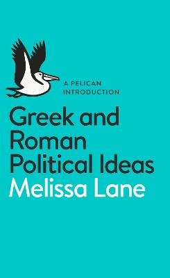 Greek and Roman Political Ideas - A Pelican Introduction (Paperback): Melissa Lane
