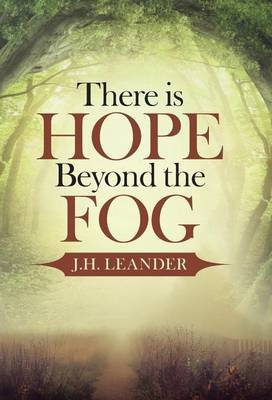 There Is Hope Beyond the Fog (Hardcover): J.H. Leander