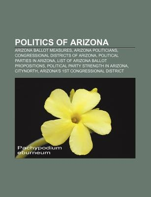 Politics of Arizona - Arizona Ballot Measures, Arizona Politicians, Congressional Districts of Arizona, Political Parties in...