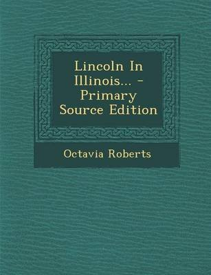 Lincoln in Illinois... (Paperback): Octavia Roberts