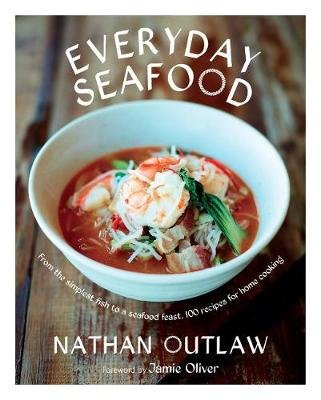 Everyday Seafood - From the Simplest Fish to a Seafood Feast, 100 Recipes for Home Cooking (Hardcover): Nathan Outlaw