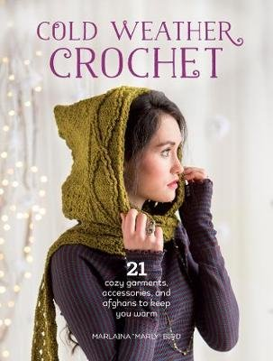 """Cold Weather Crochet - 21 Cozy Garments, Accessories, and Afghans to Keep You Warm (Paperback): Marlaina """"Marly"""" Bird"""