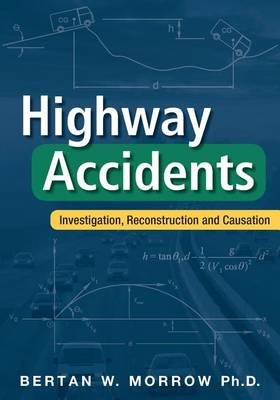 Highway Accidents - Investigation, Reconstruction and Causation (Paperback): Bertan W Morrow